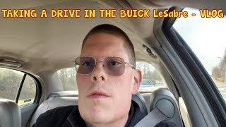 TAKING A DRIVE IN THE BUICK LeSabre -  VLOG