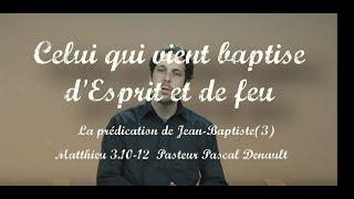 CELUI QUI VIENT BAPTISE D'ESPRIT ET DE FEU