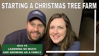 STARTING A CHRISTMAS TREE FARM   Q&A 2   mistakes and what we've learned so far