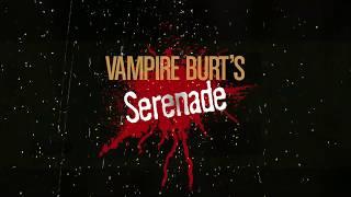 Vampire Burt's Serenade Trailer