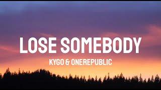 Kygo & OneRepublic - Lose Somebody (Lyrics)