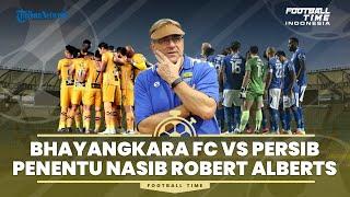 FOOTBALL TIME: Bhayangkara FC Vs Persib Bandung: Penentu Nasib Robert Alberts