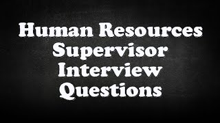 Human Resources Supervisor Interview Questions