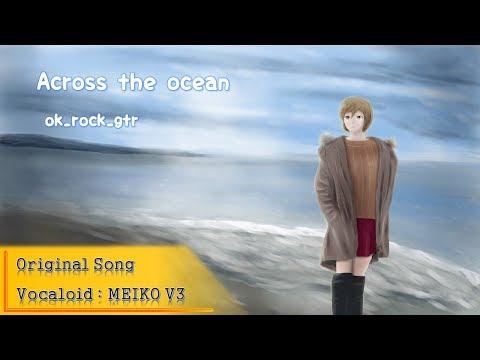 """""""Across the ocean"""" feat. MEIKO -ok_rock_gtr"""
