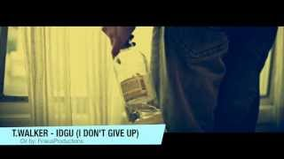 T.Walker - IDGU (I Don't Give Up) [Official Music Video]