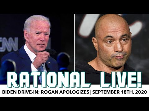 Rational Live! | Rogan Apologizes; Biden Drive-In | September 18th, 2020