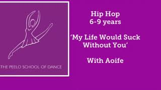 Hip Hop 6-9 yrs+ 'my life would suck without you' with Aoife