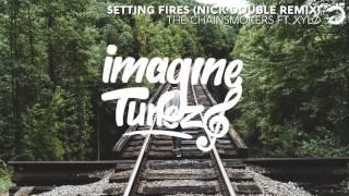 The Chainsmokers ft. XYLØ - Setting Fires (Nick Double Remix)