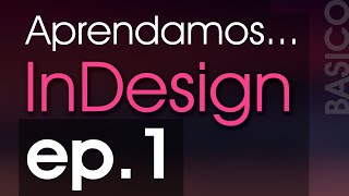 Aprendamos... Adobe InDesign 2019 | INTERFAZ Ep 1