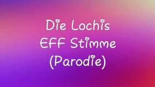 Die Lochis-EFF Stimme(Parodie)