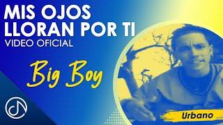 Mis Ojos Lloran Por Ti - Big Boy feat. Angel Lopez / Official Video