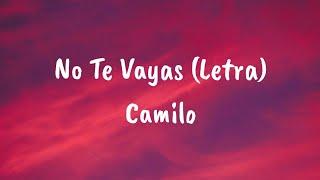 Camilo - No Te Vayas (Letra)