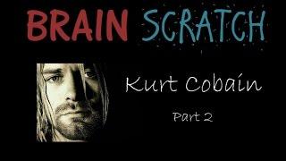 BrainScratch: Kurt Cobain Part 2