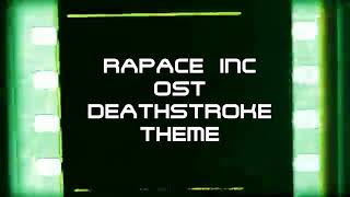 DEATHSTROKE THEME (RAPACE INC OST)