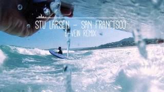 Stu Larsen - San Francisco (B-Vein Remix)