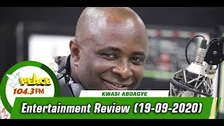 Entertainment Review With Kwasi Aboagye On Peace 104.3 FM (19/09/2020)