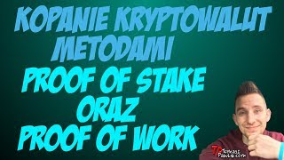Kopanie Kryptowalut metodą Proof of Stake oraz Proof of Work