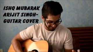 Ishq Mubarak | Arijit Singh | Tum Bin 2 | Guitar Cover | Kshitiz Verma
