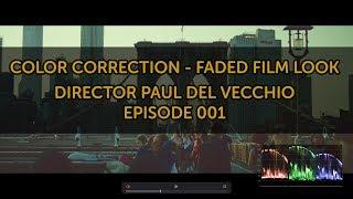 COLOR CORRECTION - FADED FILM LOOK - DIRECTOR PAUL DEL VECCHIO VLOG EPISODE 001