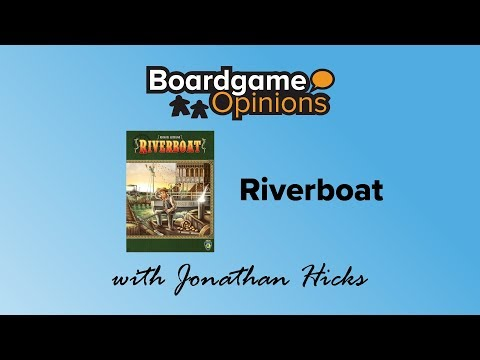 Boardgame Opinions: Riverboat