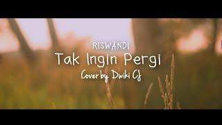 Download lagu Tak Ingin Pergi Riswandi Mp3