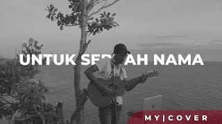 Untuk Sebuah Nama - Pance Pondaag ( Cover By My Marthynz ) #onetake #livecover