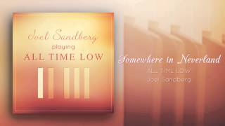 """""""Somewhere In Neverland (All Time Low)"""" - Piano cover by Joel Sandberg"""