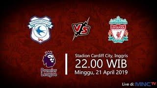 Live Streaming MNCTV Liga Inggris, Cardiff FC Vs Liverpool, Minggu Pukul 22.00 WIB