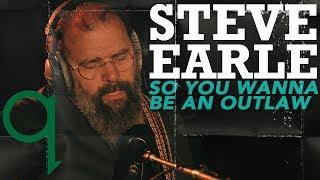 Steve Earle - So You Wanna Be An Outlaw (LIVE)