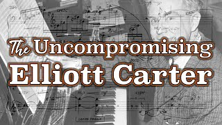 The Uncompromising Elliott Carter