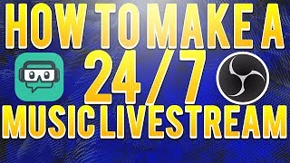 HOW TO MAKE A 24/7 MUSIC LIVE STREAM! OBS TUTORIAL
