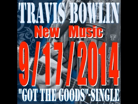 Travis Bowlin- Got The Goods Single Promo