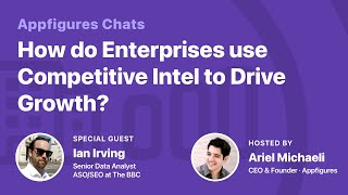 AF Chats - Using Competitive Intelligence to Drive Growth with Ian Irving from The BBC