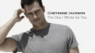 The One I Wrote for You   Cheyenne Jackson