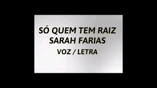 SÓ QUEM TEM RAIZ   SARAH FARIAS LETRAVOZ