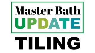 Tiling The Master Bathroom