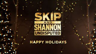 Happy Holidays from Skip, Shannon and Jenny | UNDISPUTED | Kholo.pk