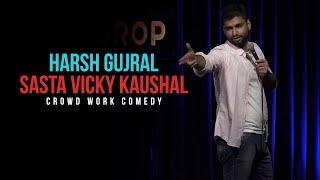 Sasta Vicky Kaushal | CROWD WORK | Harsh Gujral | Standup Comedy 2021