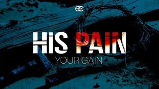 His Pain Your Gain