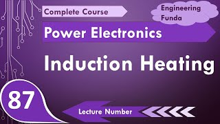 Induction Heating basics, Applications and uses in Power Electronics by Engineering Funda
