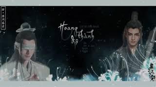 [Cover lời Việt] Hoang Thành Độ (Tiết Dương khúc) - Châu Thâm [Vãn Qua Nguyệt Nguyệt ft. Sann]