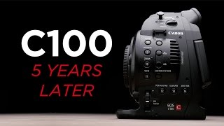Canon C100 5 Years Later: Still Worth It?
