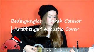 Bedingungslos - Sarah Connor   Krabbenirl Acoustic Cover