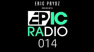 Eric Prydz   EPIC Radio 014
