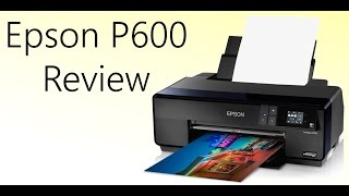 Epson P600 Review: Make Prints at Home!