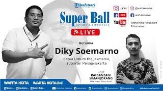 SUPERBALL LIVE: Ngobrol Bareng Ketua Umum The Jakmania Diky Soemarno