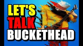 Let's Talk About Buckethead (Episode #1)