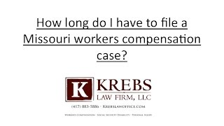 How long do I have to file a Missouri workers compensation case?