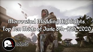 Morrowind Modding Highlights EP7 - Top 10 Mods of June 8th-17th