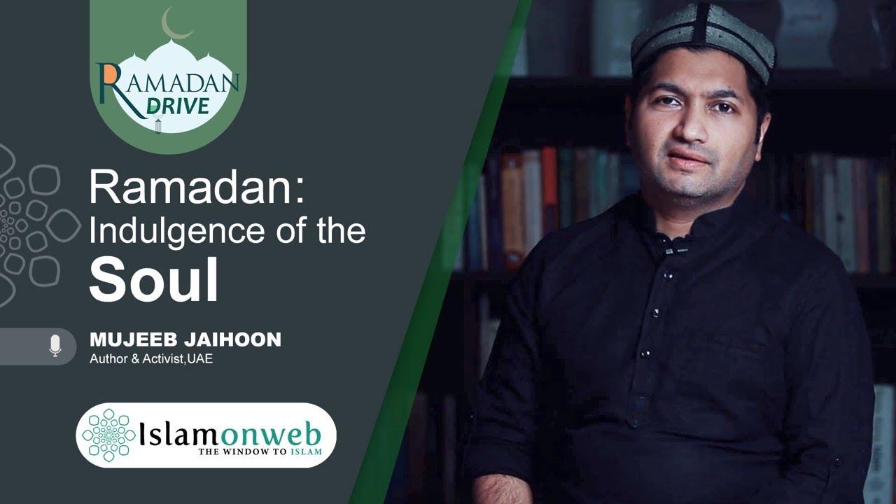 Ramadan: Indulgence of the soul | Mujeeb Jaihoon | Islamonweb Ramadan Drive
